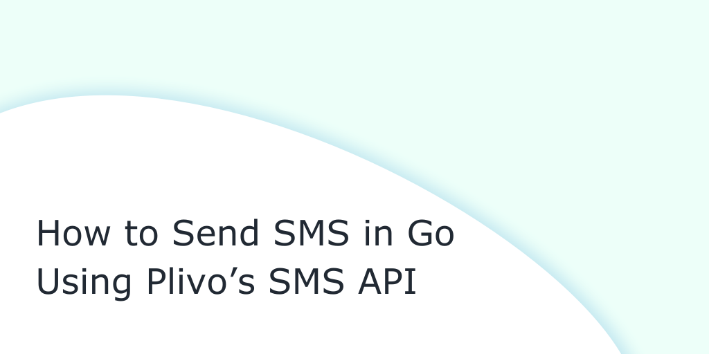 How to Send SMS in Go Using Plivo's SMS API