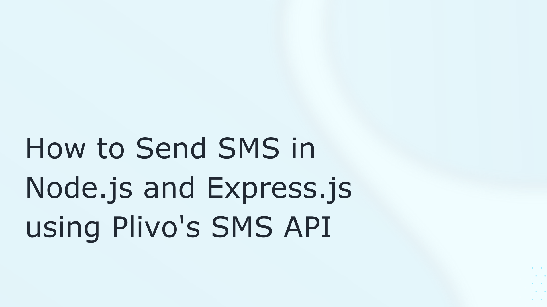 How to Send SMS in Node.js and Express.js Using Plivo's SMS API
