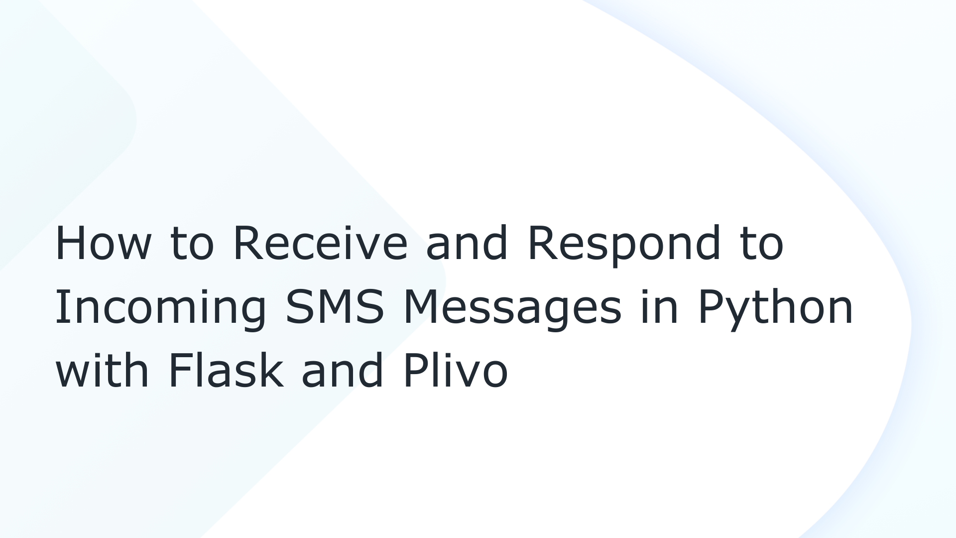How to Receive and Respond to Incoming SMS Messages in Python with Flask and Plivo