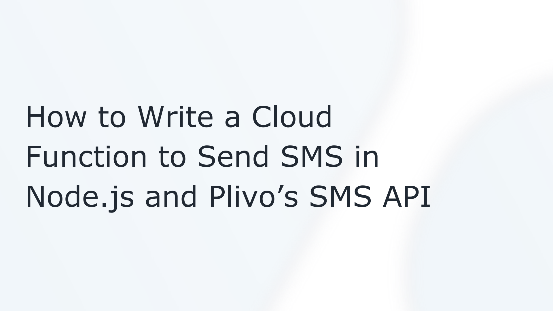How to Write a Cloud Function to Send SMS in Node.js and Plivo's SMS API