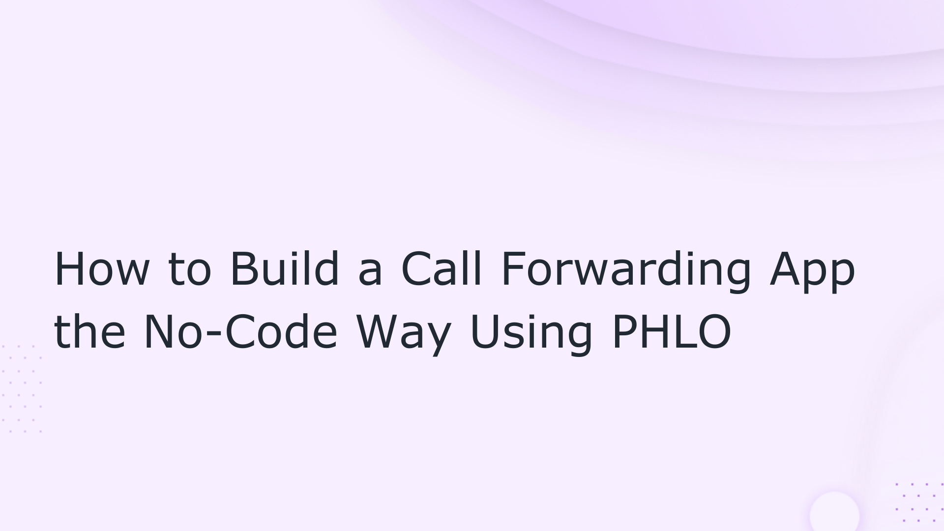 How to Build a Call Forwarding App the No-Code Way Using PHLO