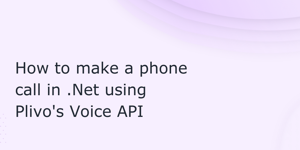 How to Make a Phone Call in .NET Using Plivo's Voice API