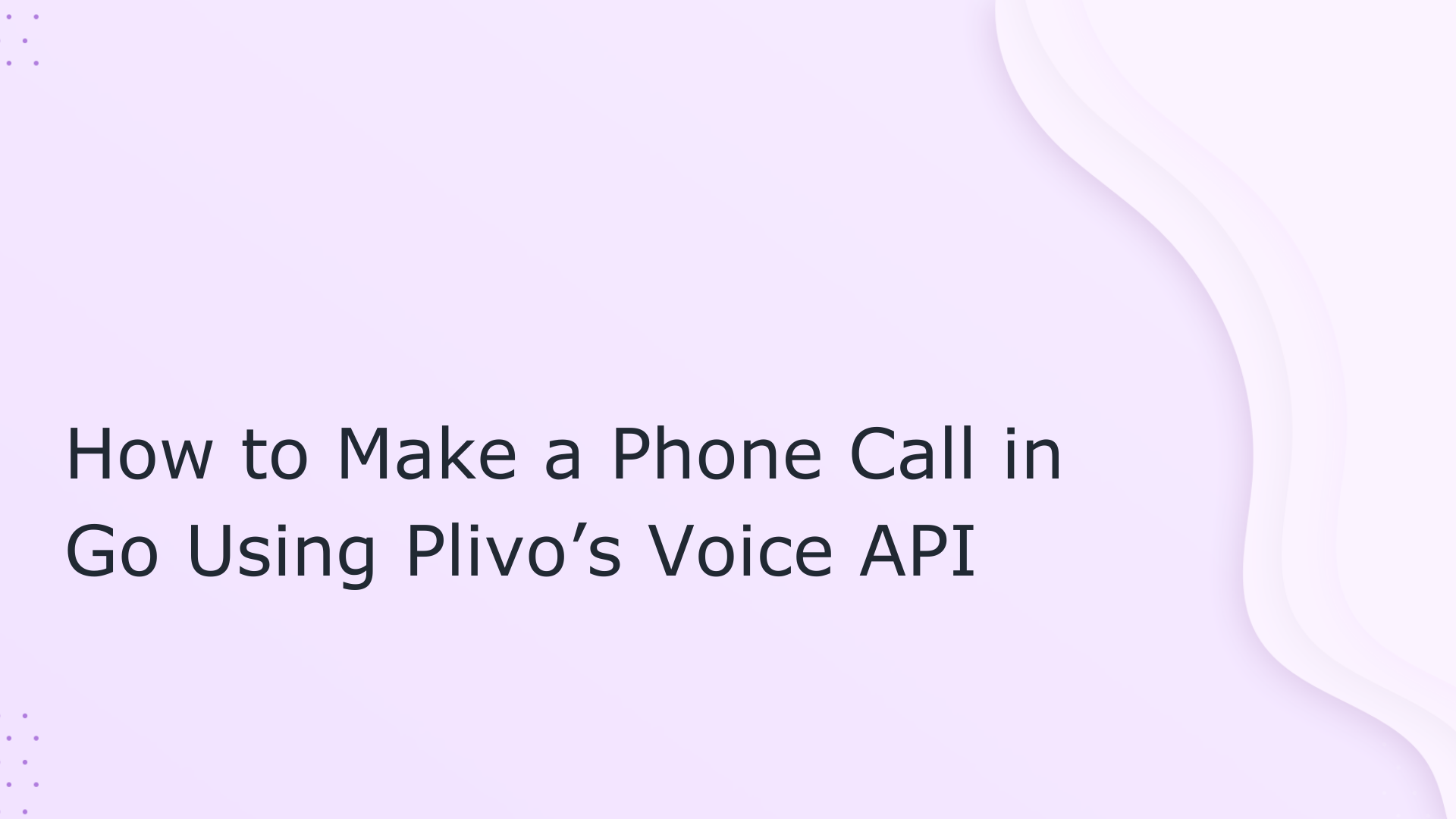 How to Make a Phone Call in Go Using Plivo's Voice API