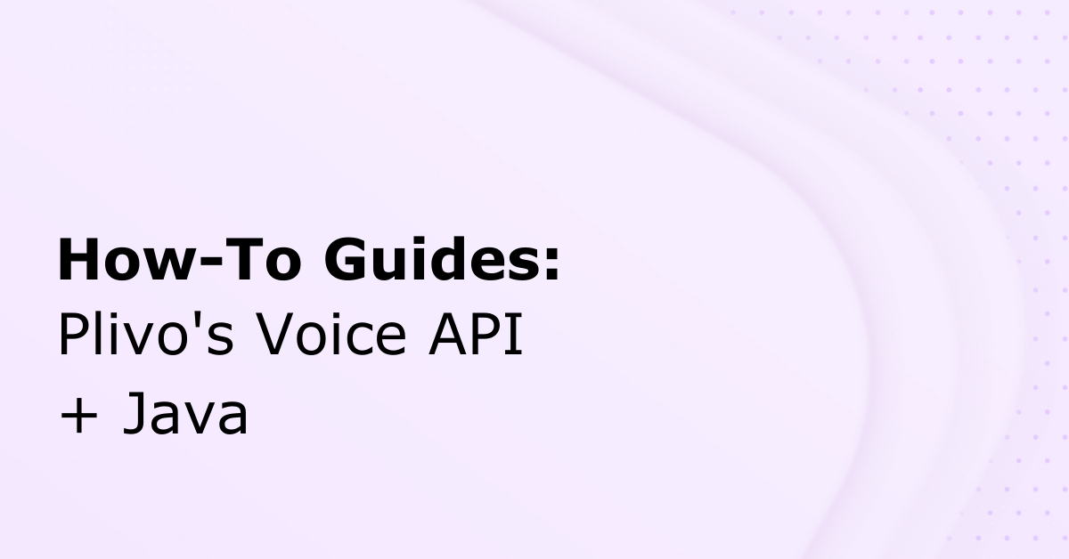 How to Make a Phone Call in Java Using Plivo's Voice API