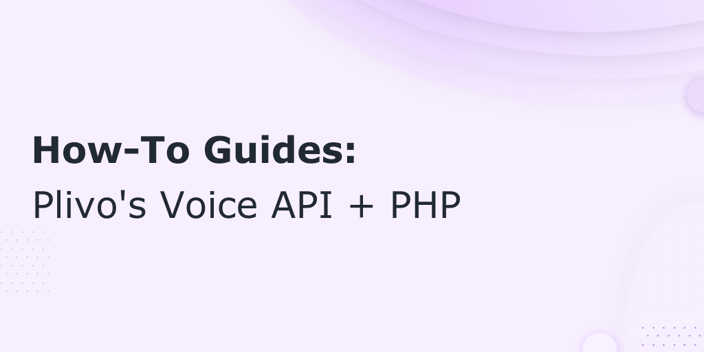 How to Make a Phone Call in PHP Using Plivo's Voice API