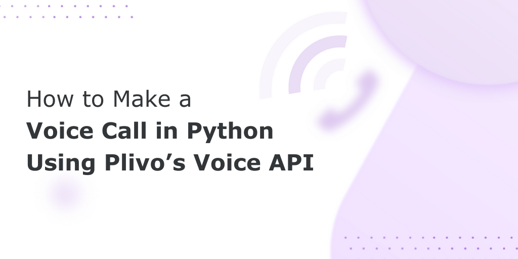 How to Make a Phone Call in Python Using Plivo's Voice API